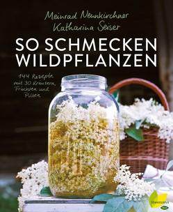 So schmecken Wildpflanzen von Neunkirchner,  Meinrad, Seiser,  Katharina