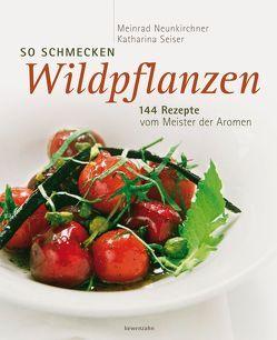 So schmecken Wildpflanzen von Apolt,  Thomas, Neunkirchner,  Meinrad, Seiser,  Katharina