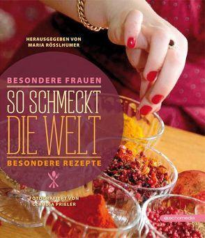So schmeckt die Welt von Prieler,  Claudia, Rösslhumer,  Maria