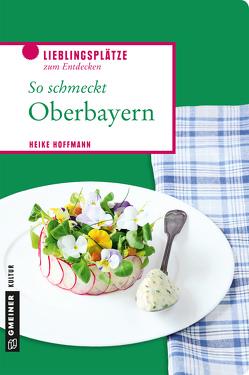So schmeckt Oberbayern von Hoffmann,  Heike