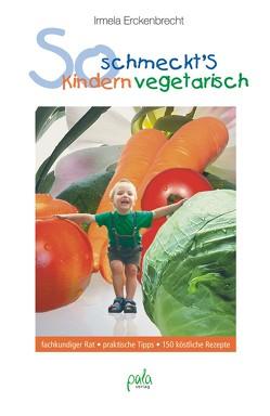 So schmeckt's Kindern vegetarisch von Erckenbrecht,  Irmela, Kleimenhagen,  Daniel, Schneevoigt,  Margret