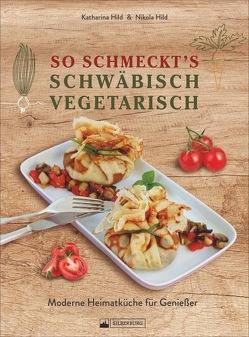 So schmeckt's schwäbisch vegetarisch von Hild,  Katharina, Hild,  Nikola