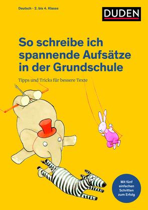 So schreibe ich spannende Aufsätze in der Grundschule von Holzwarth-Raether,  Ulrike, Meyer,  Kerstin
