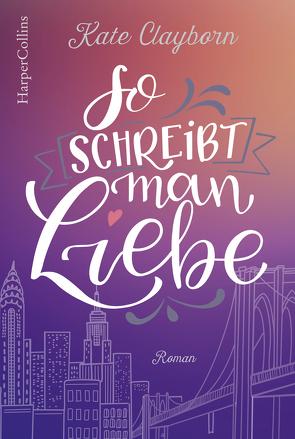 So schreibt man Liebe von Clayborn,  Kate, Schilasky,  Sabine
