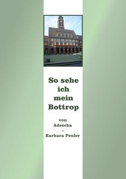 So sehe ich mein Bottrop von Peuler,  Barbara(Adeescha)