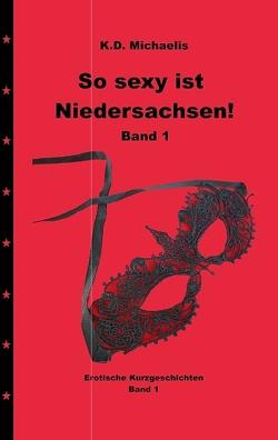 So sexy ist Niedersachsen! Band 1 von Alex, Alexandra, Chewu, Drocjuk,  Olga, Michaelis,  K. D., Peter, Sunshine