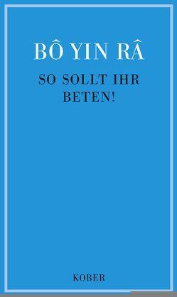 So sollt ihr beten (Westentaschenformat 7×11,5 cm) von Bô Yin Râ,  Josef Anton Schneiderfranken