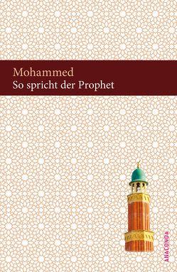 So spricht der Prophet. Suren aus dem Koran von Mohammed