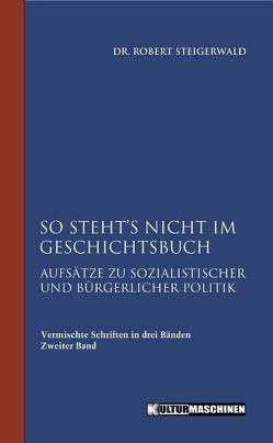 So steht es nicht im Geschichtsbuch von Steigerwald,  Robert