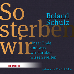 So sterben wir von Schulz,  Roland, Stoeckle,  Frank