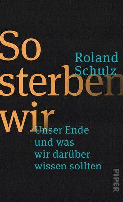 So sterben wir von Schulz,  Roland