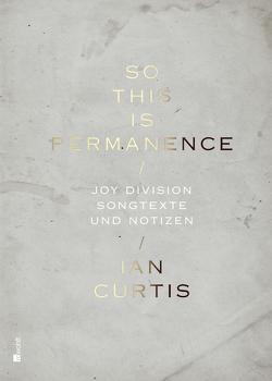 So This Is Permanence von Böttcher,  Jan, Curtis,  Deborah, Curtis,  Ian, Savage,  Jon