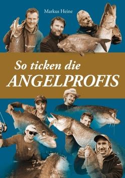 So ticken die Angelprofis von Heine,  Markus