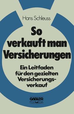 So verkauft man Versicherungen von Schleuss,  Hans
