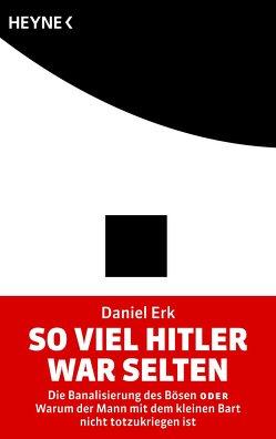 So viel Hitler war selten von Erk,  Daniel