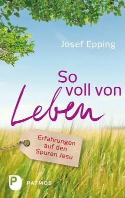So voll von Leben von Epping,  Josef