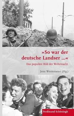 """""""So war der deutsche Landser…"""" von Westemeier,  Jens"""
