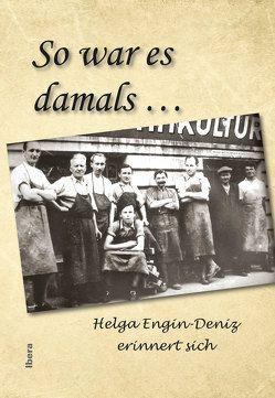 So war es damals … von Engin-Deniz,  Helga