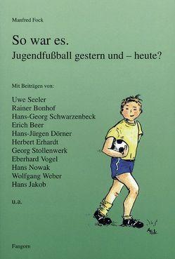 So war es. Jugendfussball gestern und – heute? von Bonhof,  Rainer, Eicher,  Klaus, Fock,  Annemarie, Fock,  Manfred, Loder,  Peter, Schwarzenbeck,  Georg, Seeler,  Uwe, Steigemann,  Werner, Vogts,  Berti