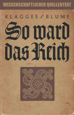 So ward das Reich von Blume,  Heinrich, Klagges,  Dietrich, Stoll,  Fritz