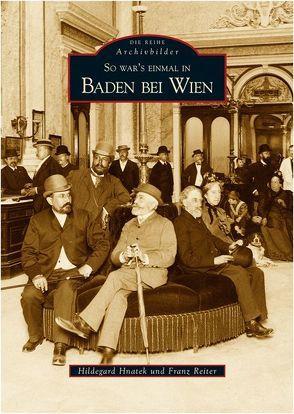 So war's einmal in Baden bei Wien von Hnatek,  Hildegard, Reiter,  Franz