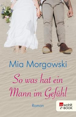 So was hat ein Mann im Gefühl von Morgowski,  Mia
