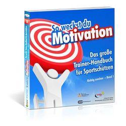 So weckst du Motivation. Das große Trainer-Handbuch für Sportschützen von Draksal,  Michael