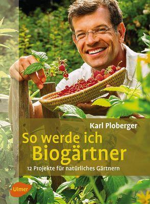 So werde ich Biogärtner von Ploberger,  Karl