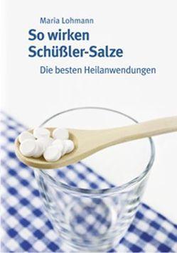 So wirken Schüßler-Salze von Lohmann,  Maria