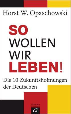 So wollen wir leben! von Opaschowski,  Horst W.