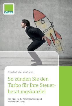 So zünden Sie den Turbo für Ihre Steuerberatungskanzlei von Eckstaller,  Prof. Dr. Claudia, Hesse,  Dipl.-Betriebswirt Thorsten, Huber-Jahn,  Prof. Dr. Ingrid