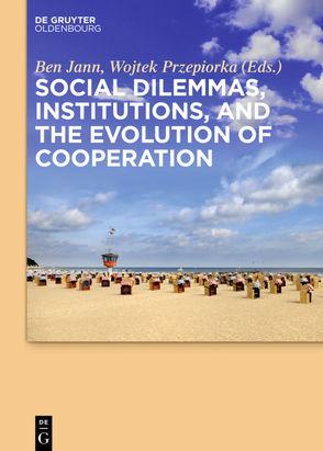 Social dilemmas, institutions and the evolution of cooperation von Jann,  Ben, Przepiorka,  Wojtek