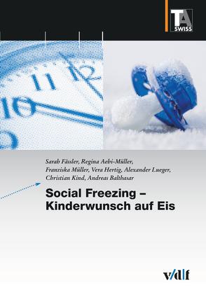 Social Freezing – Kinderwunsch auf Eis von Aebi-Müller,  Regina, Balthasar,  Andreas, Fässler,  Sarah, Hertig,  Vera, Kind,  Christian, Lueger,  Alexander, Müller,  Franziska