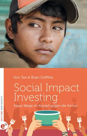 Social Impact Investing von Griffiths,  Brian, HORSCH Stiftung, Sternad,  Evelyn, Tan,  Kim