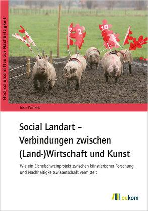 Social Landart – Verbindungen zwischen (Land-)Wirtschaft und Kunst von Winkler,  Insa