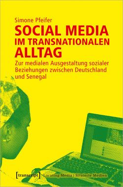 Social Media im transnationalen Alltag von Pfeifer,  Simone