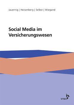 Social Media im Versicherungswesen von Heisenberg,  Gernot, Jauernig,  Stefan, Selbst,  Maren, Wiegand,  Silke