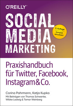 Social Media Marketing – Praxishandbuch für Twitter, Facebook, Instagram & Co. von Kupka,  Katja, Pahrmann,  Corina