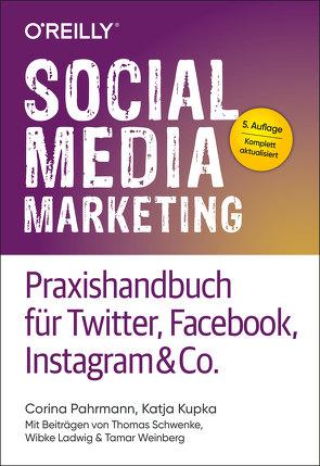 Social Media Marketing – Praxishandbuch für Twitter, Facebook, Instagram & Co. von Kupka,  Katja, Pahrmann,  Corina