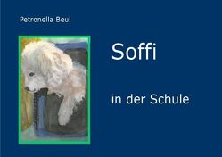 Soffi zu Hause, Soffi in der Schule / Soffi von Beul,  Petronella