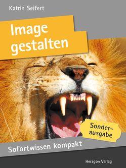 Sofortwissen kompakt: Image gestalten von Seifert,  Katrin