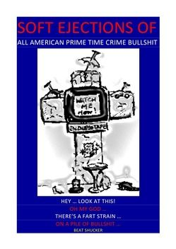 SOFT EJECTIONS OF ALL AMERICAN PRIME TIME CRIME BULLSHIT von Shucker,  Beat