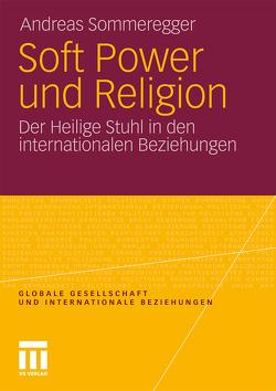 Soft Power und Religion von Sommeregger,  Andreas