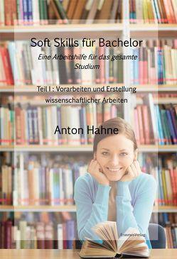 Soft Skills für Bachelor: Eine Arbeitshilfe für das gesamte Studium von Hahne,  Anton