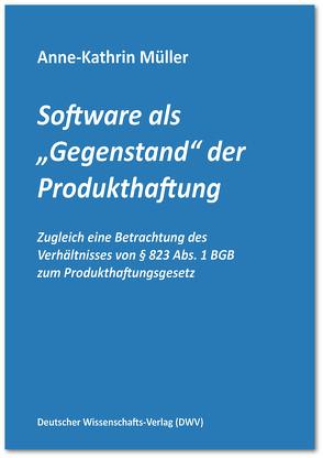 """Software als """"Gegenstand"""" der Produkthaftung von Müller,  Anne-Kathrin"""
