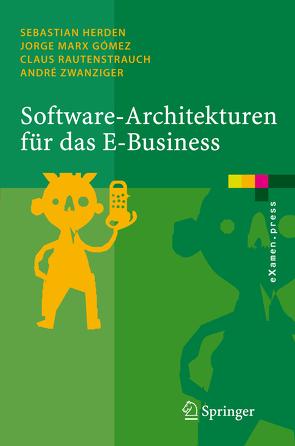 Software-Architekturen für das E-Business von Herden,  Sebastian, Marx Gómez,  Jorge, Rautenstrauch,  Claus, Zwanziger,  André
