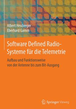 Software Defined Radio-Systeme für die Telemetrie von Gamm,  Eberhard, Heuberger,  Albert