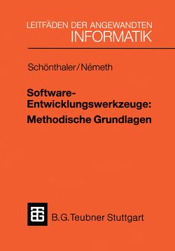 Software-Entwicklungswerkzeuge: Methodische Grundlagen von Németh,  Tibor, Schönthaler,  Frank