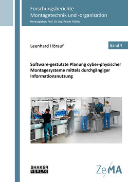Software-gestützte Planung cyber-physischer Montagesysteme mittels durchgängiger Informationsnutzung von Hörauf,  Leenhard