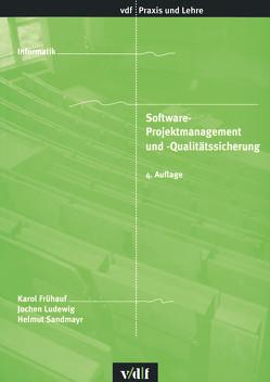 Software-Projektmanagement und Qualitätssicherung von Frühauf,  Karol, Ludewig,  Jochen, Sandmayr,  Helmut